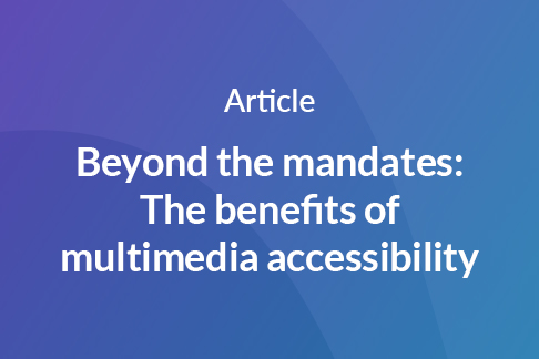 Article: Beyond the mandates: The benefits of multimedia accessibility
