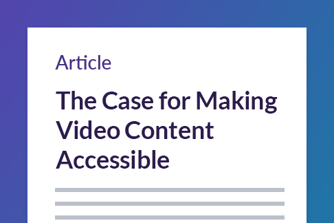 Article: The Case for Making Video Content Accessible